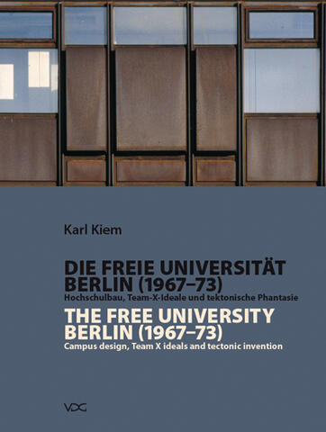 Die Freie Universität Berlin (1967-1973)Hochschulbau, Team-X-Ideale und tektonische Phantasie/The Free University Berlin (1967 - 1973)Campus design, Team X ideals and tectonic invention